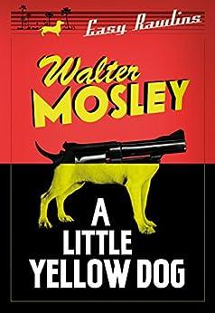 A Little Yellow Dog: Easy Rawlins 5 (the Easy Rawlins Mysteries) por Walter Mosley
