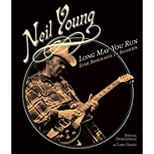 Neil Young: Long May You Run. Eine Biografie in Bildern
