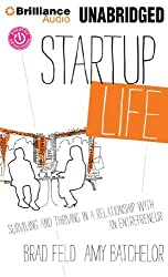 Startup Life: Surviving and Thriving in a Relationship with an Entrepreneur by Brad Feld (2013-09-10)