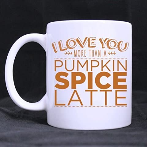 Cute Funny I LOVE YOU MORE THAN A PUMPKIN SPICE LATTE Ceramic Coffee White Mug (11 Ounce) Tea Cup - Best Gift For Birthday,Christmas And New Year by All Things AMZ