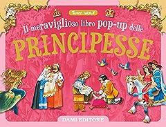 Idea Regalo - Il meraviglioso libro pop-up delle principesse. Ediz. a colori