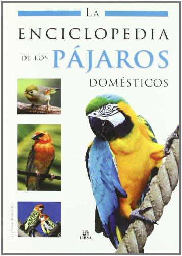 La Enciclopedia de los Pajaros Domésticos (Enciclopedias Libsa)