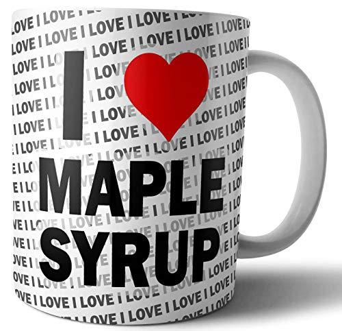 I Love Maple Syrup - Tea - Coffee - Mug - Cup - Birthday - Christmas - Gift