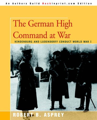 the-german-high-command-at-war-hindenburg-and-ludendorff-conduct-world-war-i-by-robert-b-asprey-9-no
