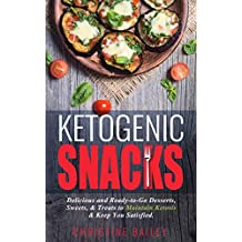 Ketogenic Snacks: Delicious and Ready-to-Go Desserts, Sweets, & Treats to Maintain Ketosis & Keep You Satisfied (English Edition)