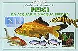 Guida pratica alla scelta di pesci da acquario e d'acqua fredda