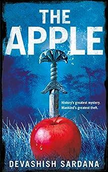 The Apple: History's greatest mystery. Mankind's greatest theft. by [Sardana, Devashish]