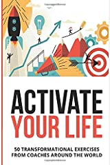 Activate Your Life: 50 Transformational Exercises From Coaches Around The World (Volume I) Paperback