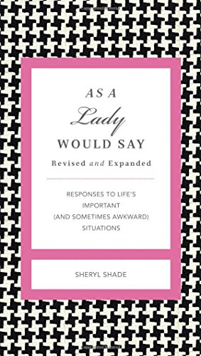 As a Lady Would Say: Responses to Life's Important (and Sometimes Awkward) Situations (Gentlemanners Books) by Sheryl Shade (3-Jan-2012) Hardcover