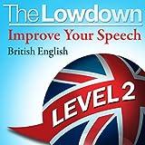 The Lowdown: Improve Your Speech - British English Level 2