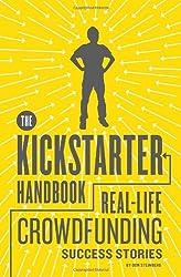 The Kickstarter Handbook: Real-Life Crowdfunding Success Stories