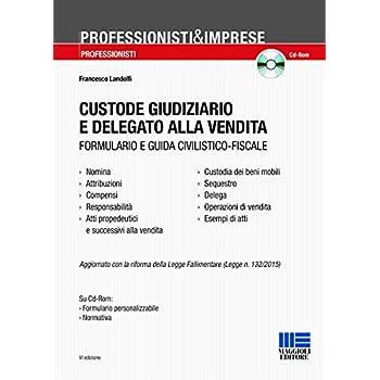 Custode Giudiziario E Delegato Alla Vendita. Con Cd-Rom