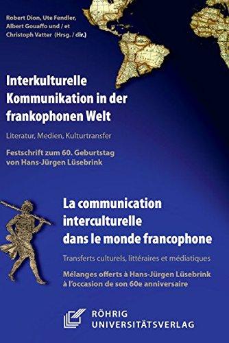 Interkulturelle Kommunikation in der frankophonen Welt / La communication interculturelle dans le monde francophone: Literatur, Medien, Kulturtransfer ... à l'occasion de son 60e anniversaire