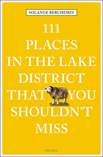 111 Places in the Lake District That You Shouldn't Miss: Travel Guide (111 Places in .... That You Must Not Miss)