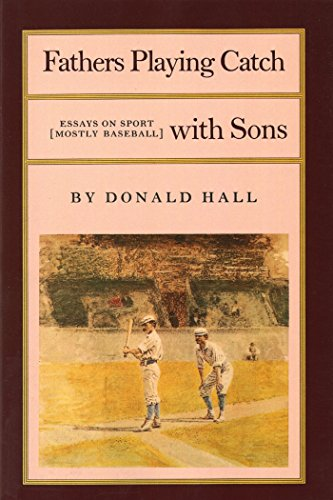 Fathers Playing Catch with Sons: Essays on Sport (Mostly Baseball) (English Edition) por Donald Hall