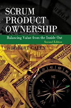 Scrum Product Ownership: Balancing Value from the Inside Out (English Edition) von [Galen, Robert]