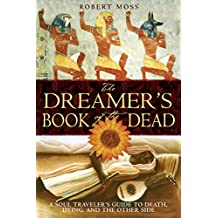 The Dreamer's Book of the Dead: A Soul Traveler's Guide to Death, Dying, and the Other Side (English Edition)