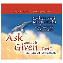 Ask and It Is Given - Part 1: The Law of Attraction (Ask and It Is Given) (Pt.I) by Hicks, Esther, Hicks, Jerry (2005) Audio CD