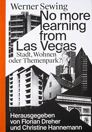 No more learning from Las Vegas.: Stadt, Wohnen oder Themenpark? Texte 1998 - 2010