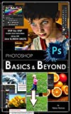 Photoshop: BASICS and BEYOND in Adobe Photoshop cc (VERY BASICS, BASICS and BEYOND BASICS in photoshop cc, photoshop 2015, graphic design, digital photography, beginners guide)