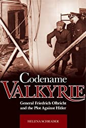 Codename Valkyrie: General Friedrich Olbricht and the Plot Against Hitler by Helena Schrader (2009-01-25)