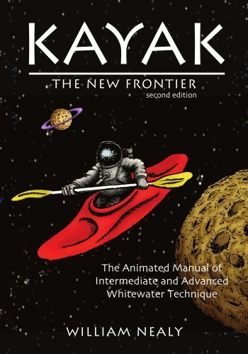 Kayak: The New Frontier: The Animated Manual of Intermediate and Advanced Whitewater Technique 1st edition by Nealy, William (2007) Paperback
