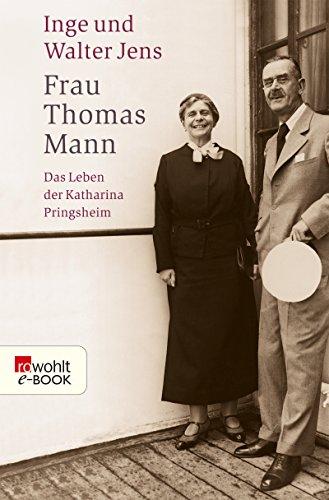 Frau Thomas Mann: Das Leben der Katharina Pringsheim -