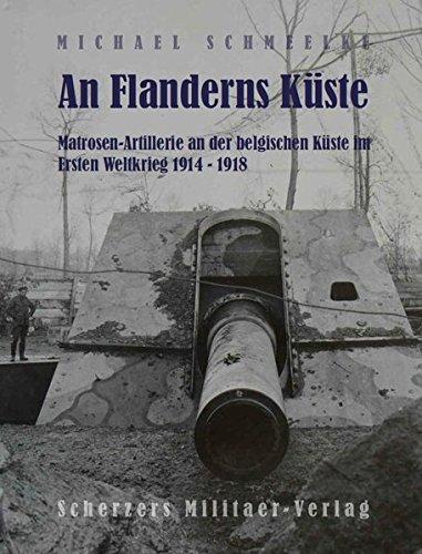 An Flanderns Küste - Matrosen-Artillerie an der belgischen Küste im Ersten Weltkrieg 1914 - 1918