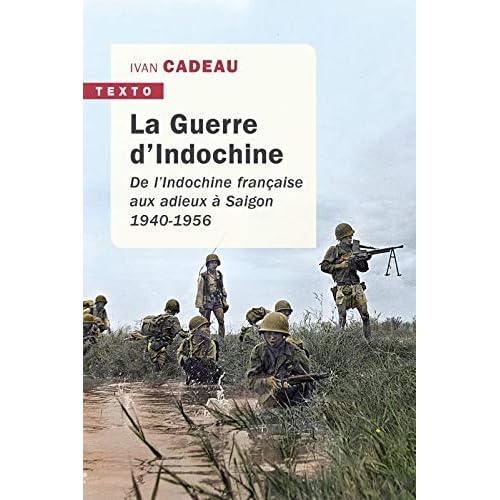 La guerre d'Indochine : De l'Indochine française aux adieux à Saigon. 1940-1956