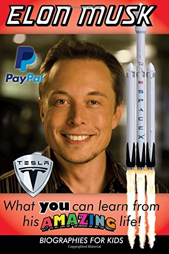 Elon Musk: What YOU Can Learn From His AMAZING Life: Volume 1 (Inspirational books for kids)