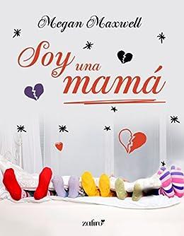 Soy una mamá eBook: Megan Maxwell: Amazon.es: Tienda Kindle