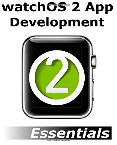 watchOS 2 App Development Essentials: Developing WatchKit Apps for the Apple Watch
