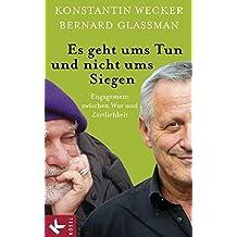 Es geht ums Tun und nicht ums Siegen: Engagement zwischen Wut und Z??rtlichkeit by Konstantin Wecker (2011-08-29)