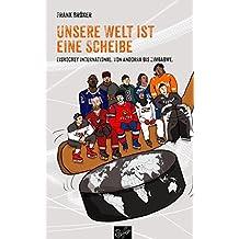 Unsere Welt ist eine Scheibe: Eishockey international. Von Andorra bis Zimbabwe. Mit einem Vorwort von René Fasel.