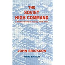 The Soviet High Command: A Military-Political History, 1918-1941: A Military Political History, 1918-1941 (Cass Series on Soviet (Russian) Military Institutions)