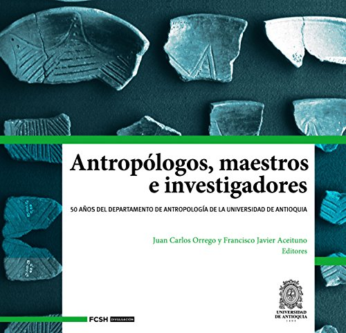Antropólogos, maestros e investigadores: 50 años del Departamento de Antropología de la Universidad de Antioquia (FCSH/Divulgación nº 2) por Juan Carlos Orrego Arismendi