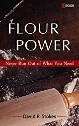 FLOUR POWER: Never Run Out of What You Need (English Edition)