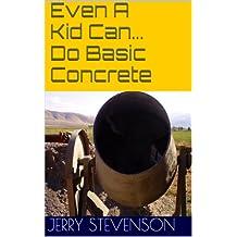 Even A Kid Can... Do Basic Concrete (English Edition)