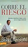 Corre el riesgo: Aprenda a identificar, elegir y vivir con un riesgo moderado (Spanish Edition) by Ben Carson M.D. (2009-02-11)
