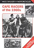 Cafe Racers of the 1960s: Machines, Riders and Lifestyle a Pictorial Review (Mick Walker on Motorcycles, 1)