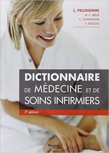 Dictionnaire de médecine et de soins infirmiers de Christophe Prudhomme ,Marie-France Brun,Chantal Jeanmougin ( 13 mars 2014 )