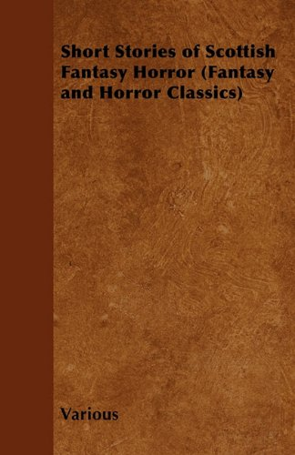 Short Stories of Scottish Fantasy Horror (Fantasy and Horror Classics)