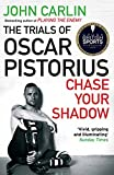 Front cover for the book Chase Your Shadow: The Trials of Oscar Pistorius by John Carlin