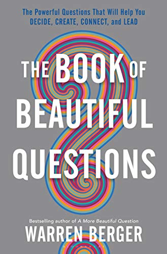 The Book of Beautiful Questions: The Powerful Questions That Will Help You Decide, Create, Connect, and Lead (English Edition)