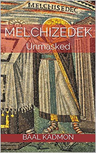 Melchizedek: Unmasked (English Edition)