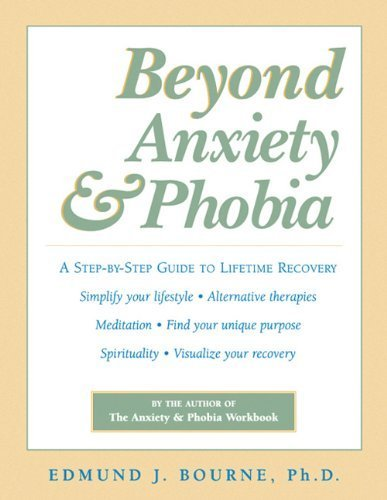 Beyond Anxiety and Phobia: A Step-by-Step Guide to Lifetime Recovery by Edmund J. Bourne (2001) Paperback