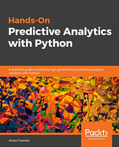 Hands-On Predictive Analytics with Python: A practical guide to building high performance predictive analytics solutions with Python (English Edition) por Alvaro Fuentes