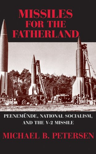 Missiles for the Fatherland: Peenem??nde, National Socialism, and the V-2 Missile (Cambridge Centennial of Flight) by Michael B. Petersen (2009-02-02)