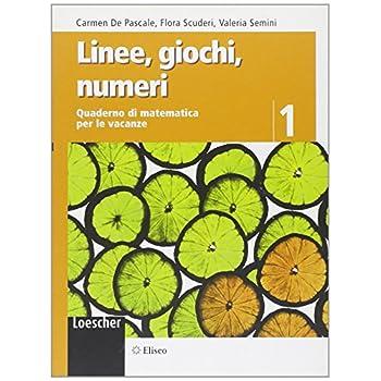 Linee, Giochi, Numeri. Quaderno Di Matematica Per Le Vacanze. Per La Scuola Media: 1