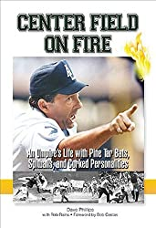 Center Field on Fire: An Umpire's Life with Pine tar Bats, Spitballs, and Corked Personalities by Dave Phillips (2004-04-01)